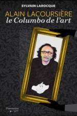 ALAIN LACOURSIÈRE, LE COLUMBO DE L'ART